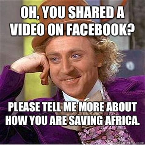 Please Tell Me More Meme - oh you shared a video on facebook please tell me more about how you are saving africa