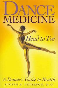 Dance Medicine  Head To Toe  A Dancer U0026 39 S Guide To Health By