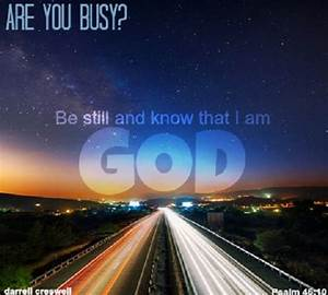Are You Busy? Be Still and Know God – Inspirational Bible ...