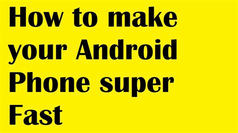 how to make android faster how to make your android phone fast simple android