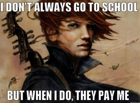 Kvothe Meme - fictional characters you would smoke drink with and why genius
