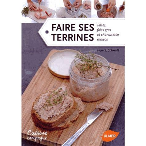 faire ses terrines pat 233 s foies gras et charcuteries maison livre cuisine sal 233 e cultura