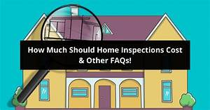 How Much Should Home Inspections Cost  U0026 Other Faqs