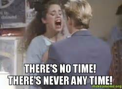 No Time For That Meme - there s no time there s never any time jessie spano make a meme