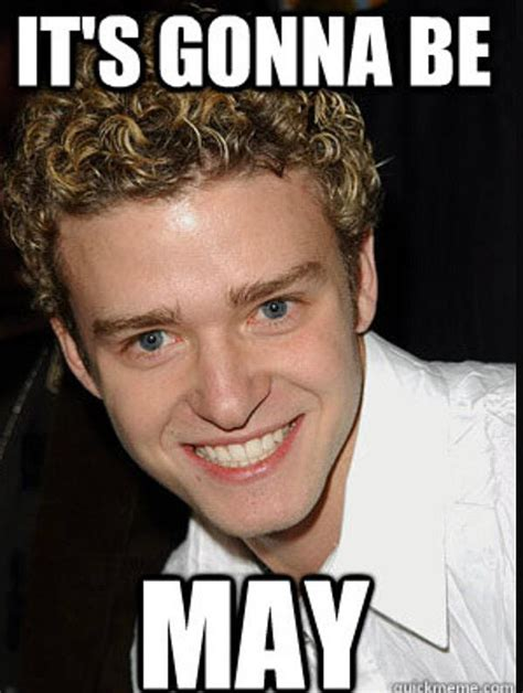 May Meme - it s gonna be may justin timberlake acknowledges infamous