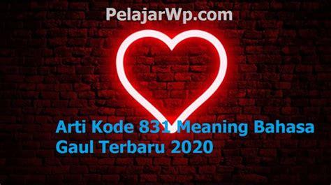 Kamu tahu berapa bahasa gaul yang disebutin cici fani? Arti Kode 831 Meaning Bahasa Gaul Terbaru 2020 - Pelajar WP