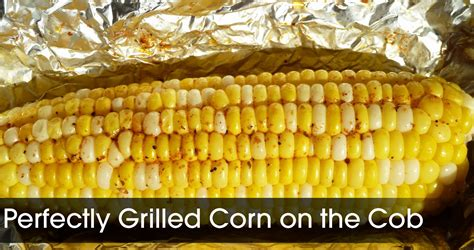how to grill corn on the cob how long does corn on the cob take to cook on the grill