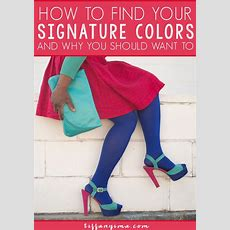 How To Find Your Signature Colors  I Am, World And Tips