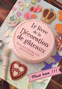 Décoration De Gateau : un bon livre de d coration de g teau est larousse et doit tre dans tous les cuisines gateaux ~ Melissatoandfro.com Idées de Décoration