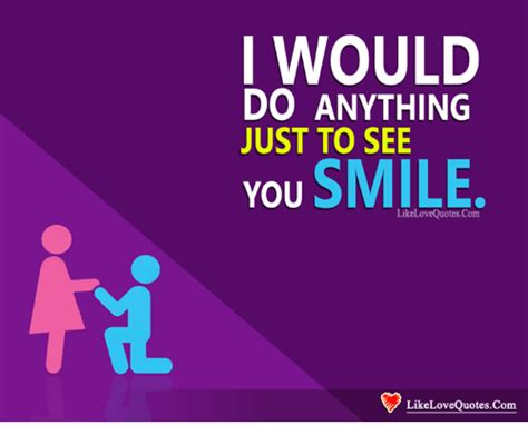 Anything To See You Smile Quotes