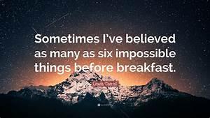 Lewis Carroll Quote U201csometimes Iu2019ve Believed As Many As