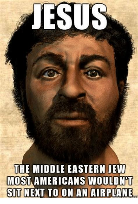 Middle Eastern Memes - jesus the middle eastern jew most americans would not sit next to on an airplane meme on sizzle