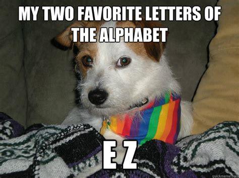 Gay Dog Meme - i m so gay i poop butterflies gay dog says quickmeme