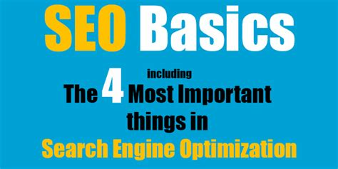 Search Engine Optimization Basics by The 4 Most Important Things In Search Engine Optimization