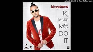 Ki  U0026 The Band - Ki Made Me Do It  Chutney  2017  Hd