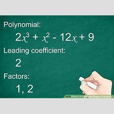 How To Solve Higher Degree Polynomials (with Pictures) Wikihow