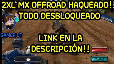 descarga xl mx offroad hackeado todo desbloqueado youtube