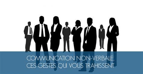 communication non verbale ces gestes qui vous trahissent