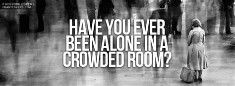 Standing Alone In A Crowded Room Quotes