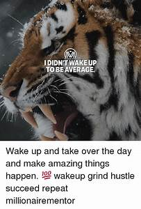 IDIDN'T WAKE UP TO BEAVERAGE Wake Up and Take Over the Day ...