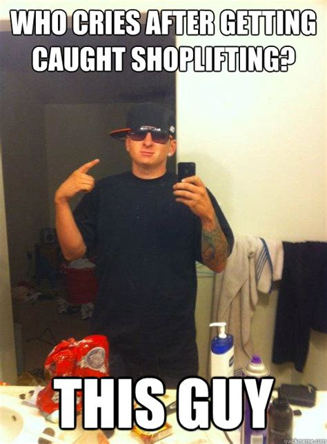 Shoplifting Meme - has a bedroom full of trash manages to point out the biggest piece this guy guy quickmeme