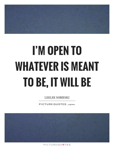 Whatevers Meant To Be Will Be Quotes