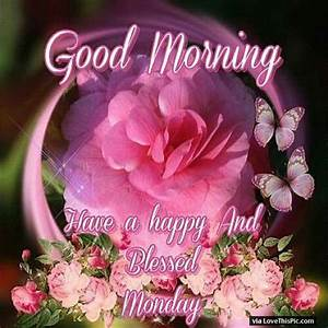 Good Morning Have A Happy And Blessed Monday Pictures ...