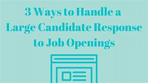 Recruiting Assistant Resumes 3 Ways To Handle A Large Candidate Response To Job