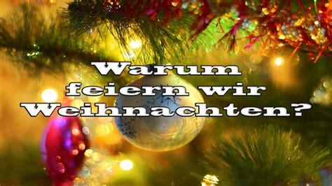 Warum Feiert Weihnachten by Warum Feiern Wir Weihnachten Kochblog
