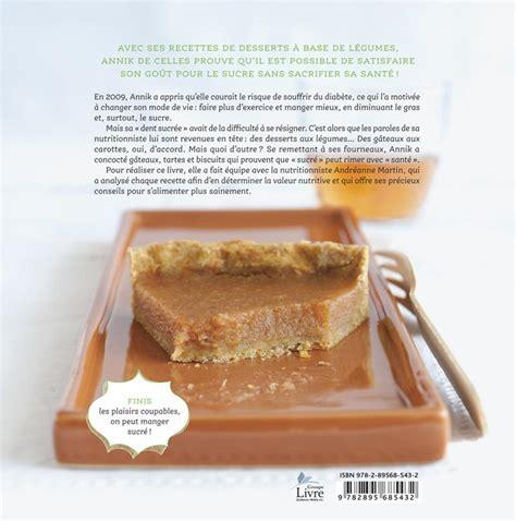 livre desserts sant 233 pour dents sucr 233 es 48 recettes 224 base de l 233 gumes les 201 ditions de l homme