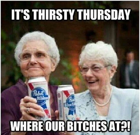 Thirsty Bitches Meme - 25 best thirsty thursday quotes on pinterest wine humor quotes happy thursday pictures and