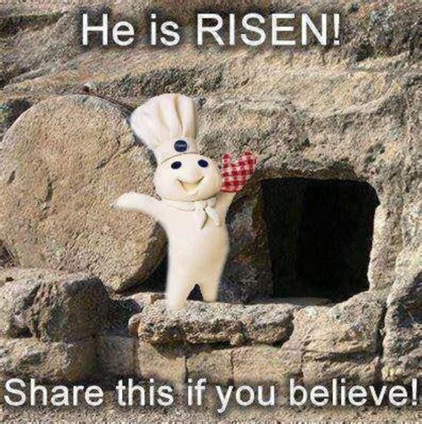 He Is Risen Meme - religion humor jesus resurrection pillsbury he is risen share this if you believe seems