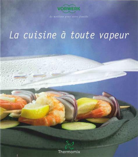 livres cuisine thermomix la cuisine 224 toute vapeur livre thermomix recettes