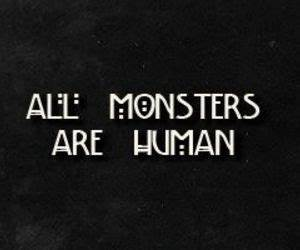 All monsters ar... Monster Human Quotes