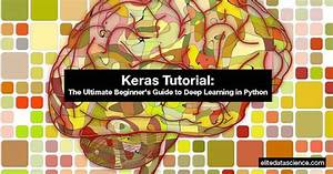 Keras Tutorial  The Ultimate Beginner U0026 39 S Guide To Deep