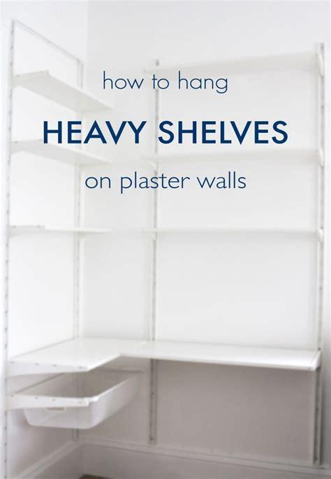 hang heavy shelves  horsehair plaster walls