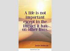 Life quote A life is not important except in the impact