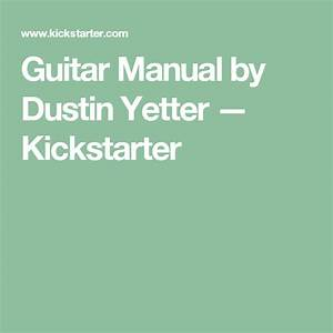 Guitar Manual By Dustin Yetter  U2014 Kickstarter