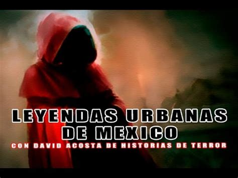 Leyendas Urbanas De México L #davidacosta Historias De