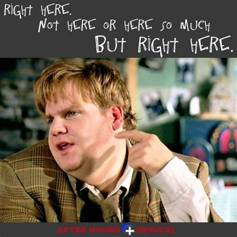 Tommy Boy Memes - movie quote from tommy boy quot right here not here or here so much but right here quot safety at