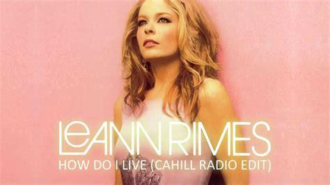Leann Rimes  How Do I Live (cahill Radio Edit)  Youtube