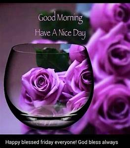 Good Morning Have A Nice Day And Blessed Friday friday ...