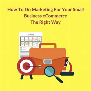 Essential Things For Your Small Business Ecommerce Marketing