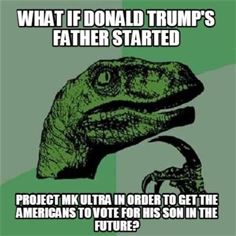 Meme What If - meme creator what if donald trump s father started
