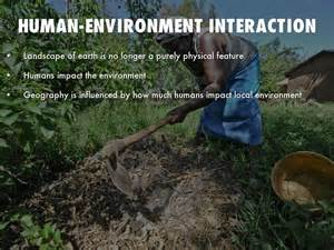 Themes of Geography Human Environment Interaction Example
