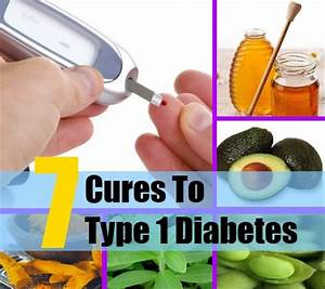 7 Natural Cure For Type 1 Diabetes - How To Cure Type 1 ...