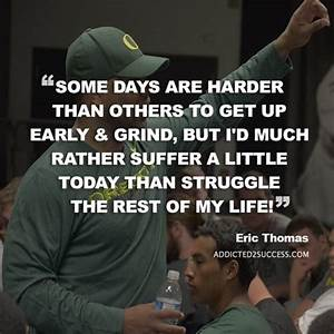 Best 25+ Eric t... Early Grind Quotes