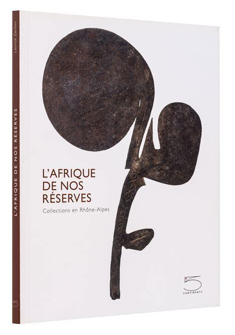 Laurick Zerbini by L Afrique De Nos R 233 Serves 5 Continents Editions