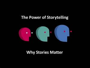 The Power of Storytelling: Why Stories Matter