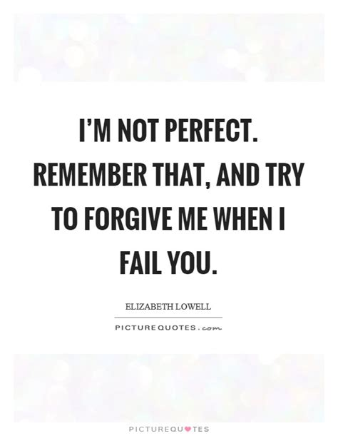Forgive Me Im Not Perfect Quotes